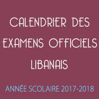 CALENDRIER DES EXAMENS OFFICIELS LIBANAIS – ANNÉE SCOLAIRE 2017-2018