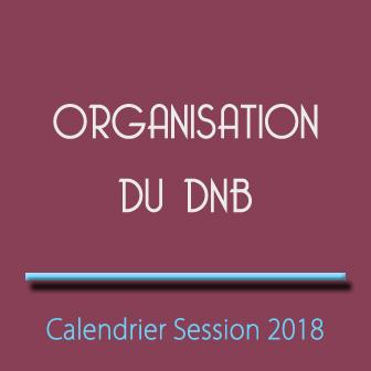 ORGANISATION DU DNB – CALENDRIER DES OPÉRATIONS – SESSION 2018