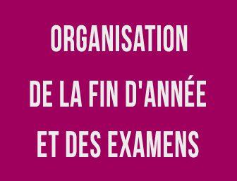 ORGANISATION DE LA FIN D'ANNÉE ET DES EXAMENS – SESSION 2018