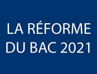 LA RÉFORME DU BAC 2021