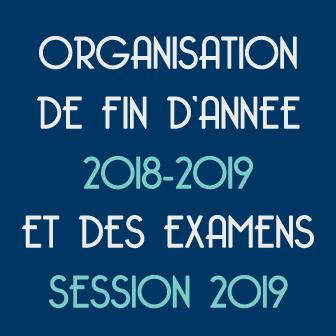 ORGANISATION DE FIN D'ANNÉE 2018/2019 ET DES EXAMENS – SESSION 2019