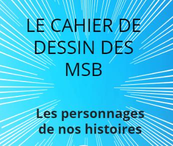 Le cahier de dessin des MSB
